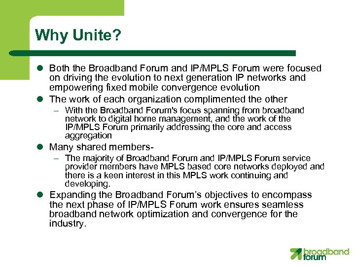 Why Unite? l Both the Broadband Forum and IP/MPLS Forum were focused on driving