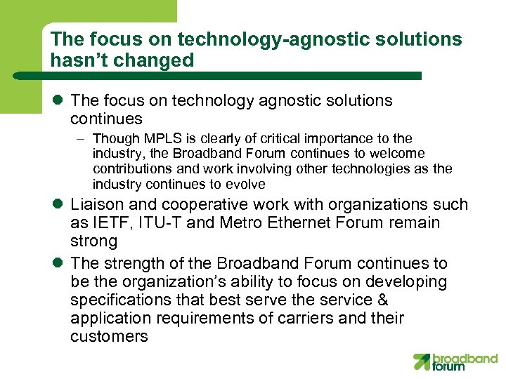 The focus on technology-agnostic solutions hasn't changed l The focus on technology agnostic solutions