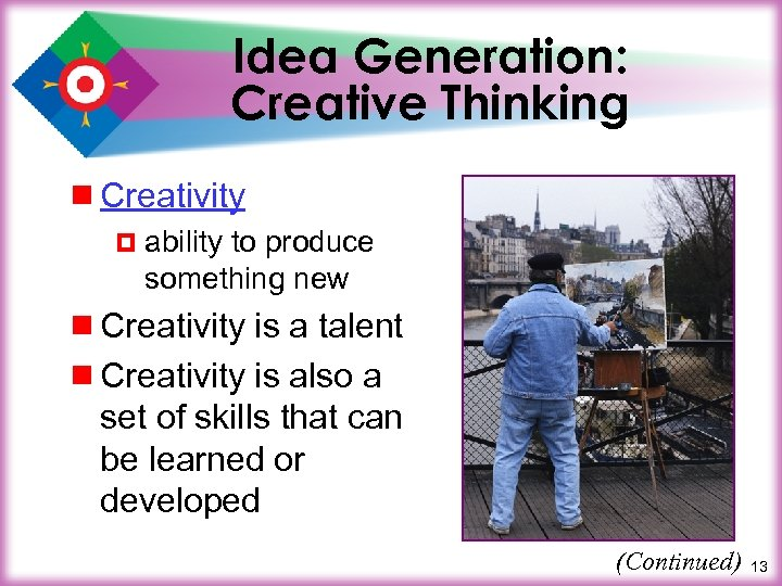 Idea Generation: Creative Thinking ¾ Creativity ¤ ability to produce something new ¾ Creativity