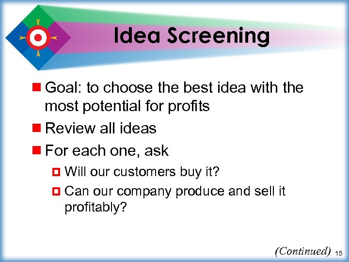 Idea Screening ¾ Goal: to choose the best idea with the most potential for