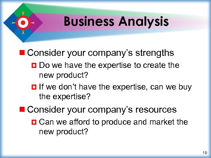 Business Analysis ¾ Consider your company's strengths ¤ Do we have the expertise to
