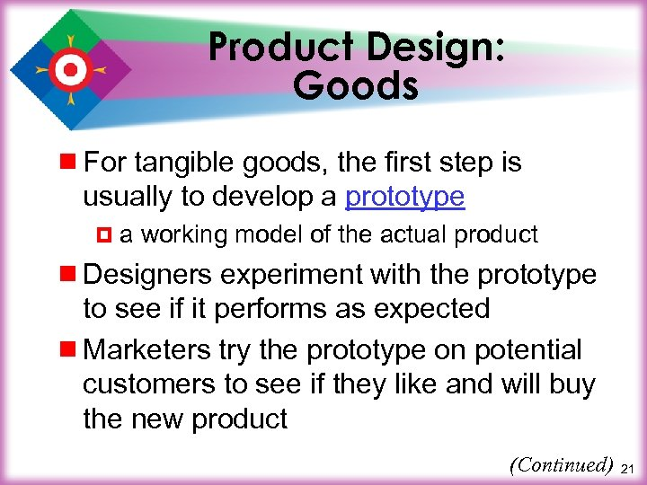 Product Design: Goods ¾ For tangible goods, the first step is usually to develop