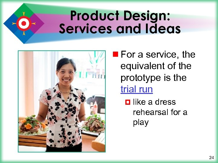 Product Design: Services and Ideas ¾ For a service, the equivalent of the prototype