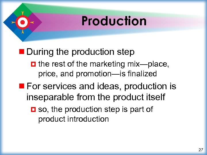 Production ¾ During the production step ¤ the rest of the marketing mix—place, price,