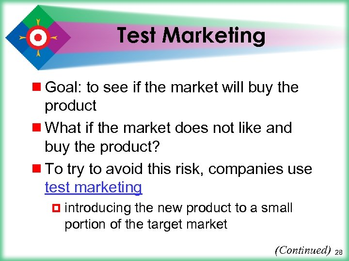 Test Marketing ¾ Goal: to see if the market will buy the product ¾
