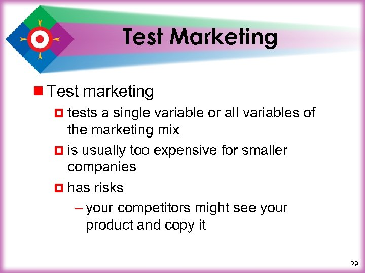 Test Marketing ¾ Test marketing ¤ tests a single variable or all variables of