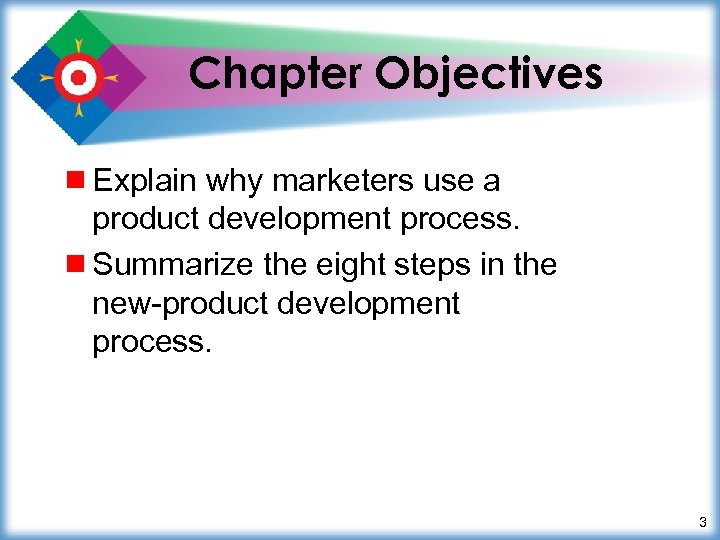 Chapter Objectives ¾ Explain why marketers use a product development process. ¾ Summarize the