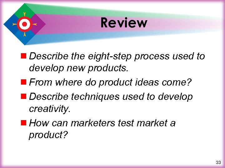 Review ¾ Describe the eight-step process used to develop new products. ¾ From where
