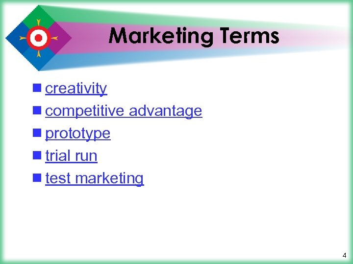 Marketing Terms ¾ creativity ¾ competitive advantage ¾ prototype ¾ trial run ¾ test