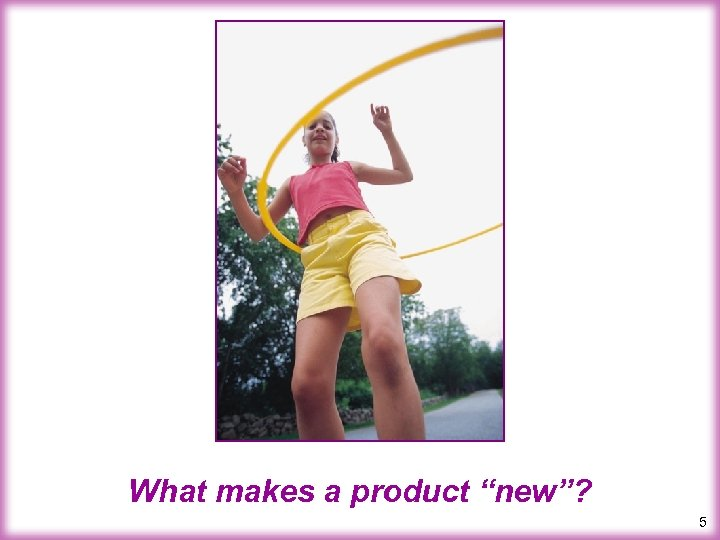 "What makes a product ""new""? 5"