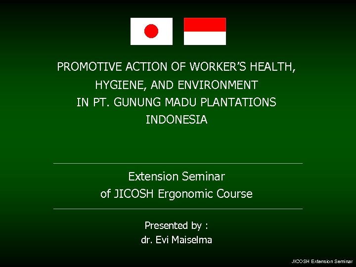PROMOTIVE ACTION OF WORKER'S HEALTH, HYGIENE, AND ENVIRONMENT IN PT. GUNUNG MADU PLANTATIONS INDONESIA