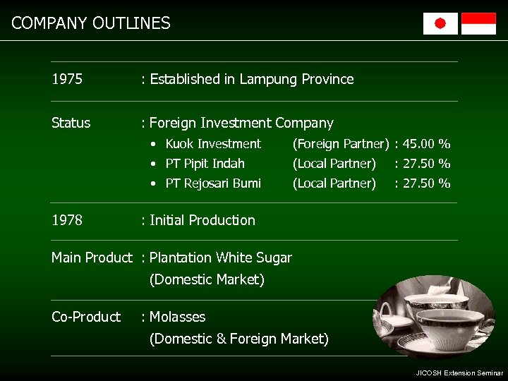 COMPANY OUTLINES 1975 : Established in Lampung Province Status : Foreign Investment Company •
