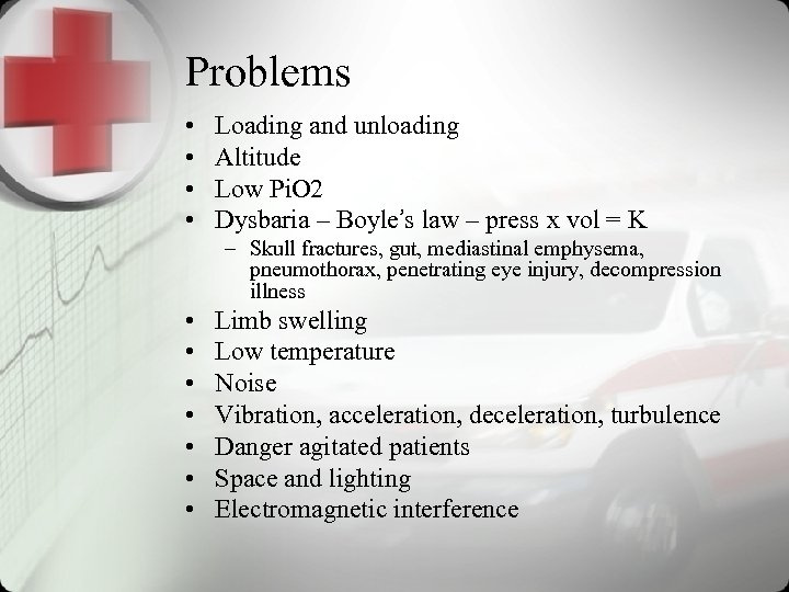 Problems • • Loading and unloading Altitude Low Pi. O 2 Dysbaria – Boyle's