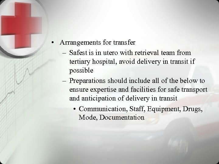 • Arrangements for transfer – Safest is in utero with retrieval team from