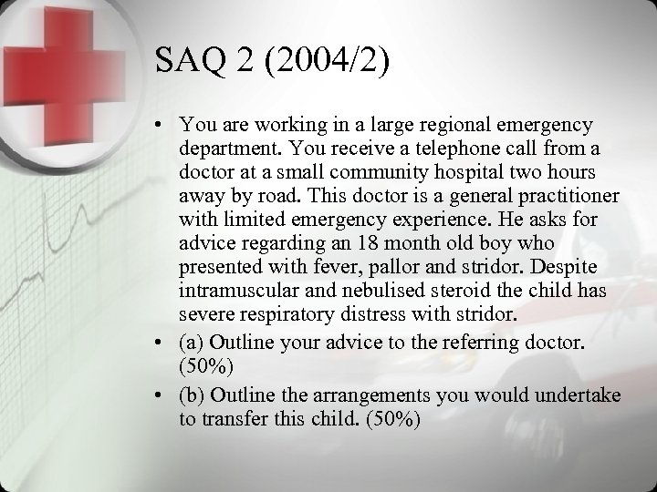 SAQ 2 (2004/2) • You are working in a large regional emergency department. You