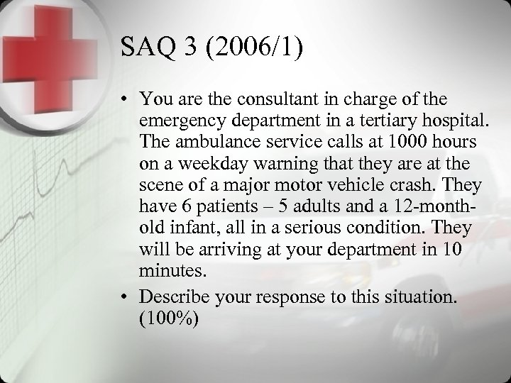 SAQ 3 (2006/1) • You are the consultant in charge of the emergency department