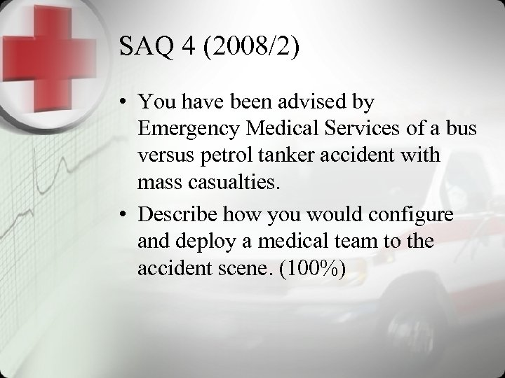 SAQ 4 (2008/2) • You have been advised by Emergency Medical Services of a