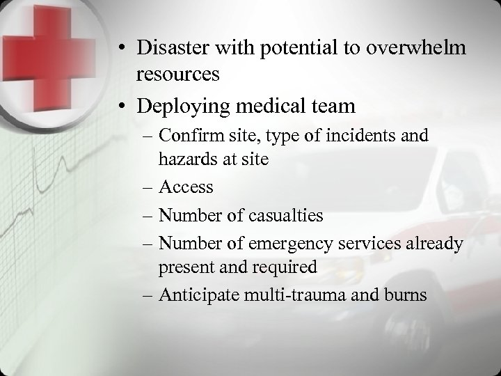• Disaster with potential to overwhelm resources • Deploying medical team – Confirm
