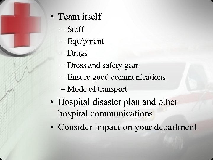 • Team itself – Staff – Equipment – Drugs – Dress and safety