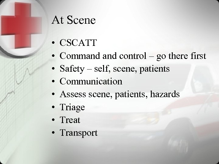 At Scene • • CSCATT Command control – go there first Safety – self,