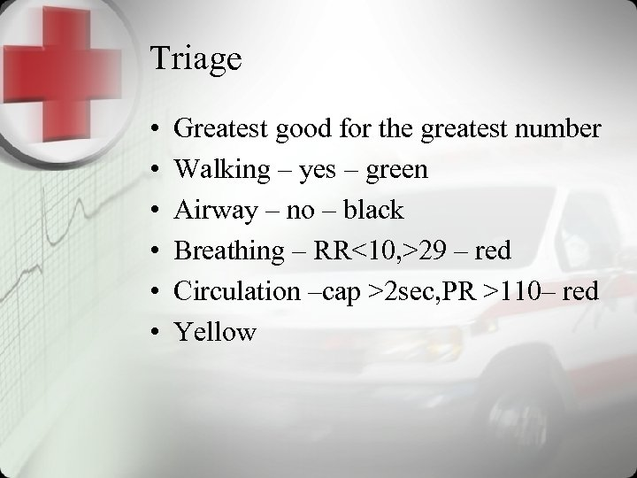 Triage • • • Greatest good for the greatest number Walking – yes –