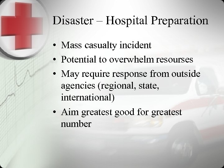 Disaster – Hospital Preparation • Mass casualty incident • Potential to overwhelm resourses •