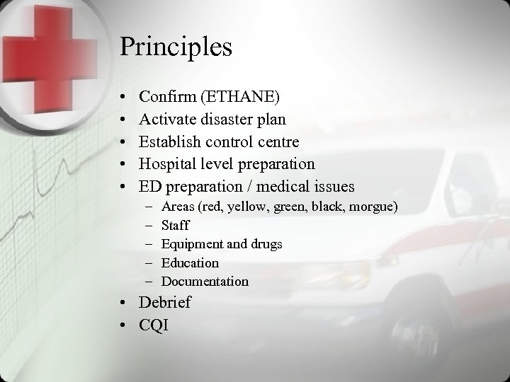 Principles • • • Confirm (ETHANE) Activate disaster plan Establish control centre Hospital level