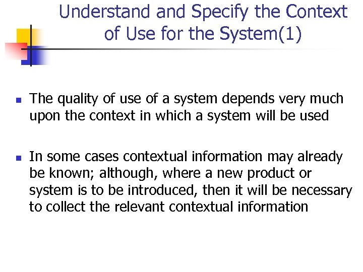 Understand Specify the Context of Use for the System(1) n n The quality of