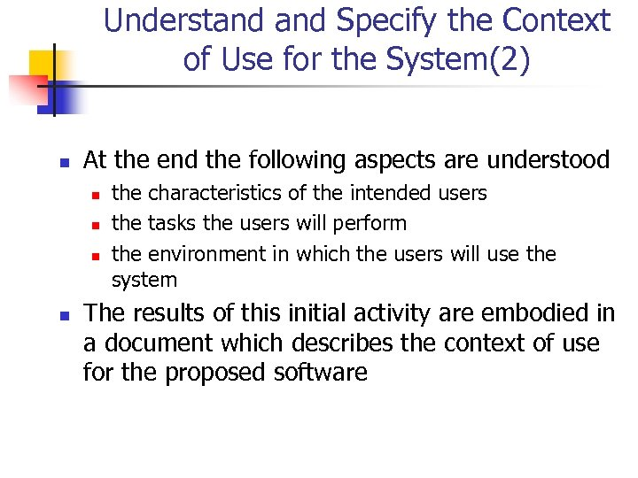 Understand Specify the Context of Use for the System(2) n At the end the