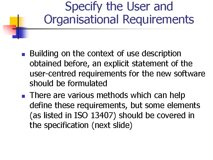 Specify the User and Organisational Requirements n n Building on the context of use