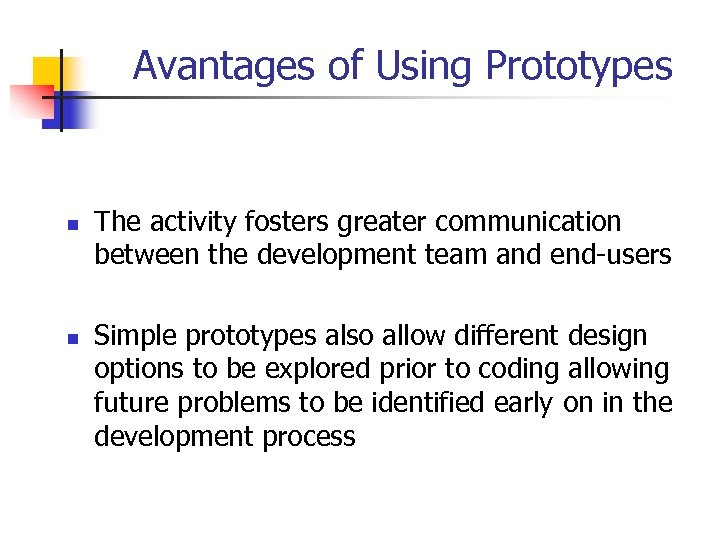 Avantages of Using Prototypes n n The activity fosters greater communication between the development