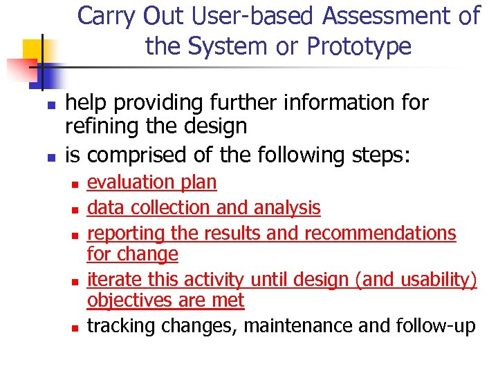 Carry Out User-based Assessment of the System or Prototype n n help providing further