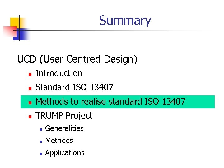 Summary UCD (User Centred Design) n Introduction n Standard ISO 13407 n Methods to