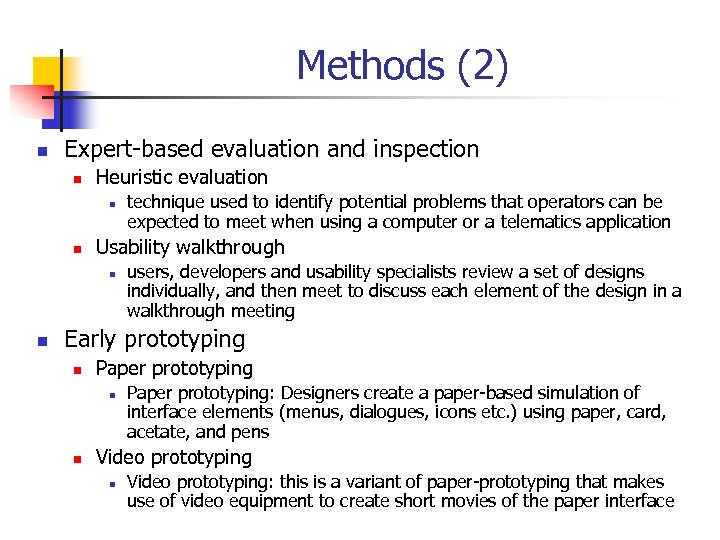 Methods (2) n Expert-based evaluation and inspection n Heuristic evaluation n n Usability walkthrough