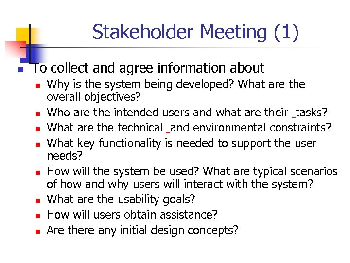 Stakeholder Meeting (1) n To collect and agree information about n n n n