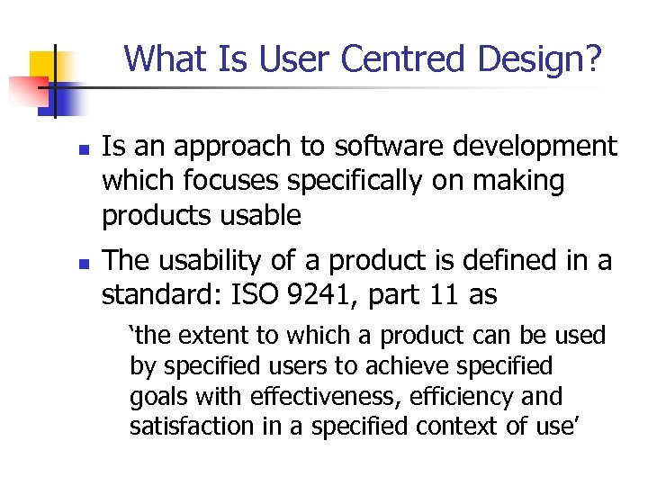 What Is User Centred Design? n n Is an approach to software development which