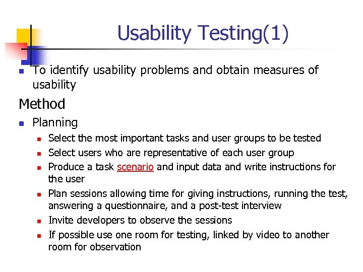 Usability Testing(1) n To identify usability problems and obtain measures of usability Method n