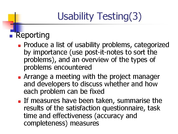 Usability Testing(3) n Reporting n n n Produce a list of usability problems, categorized