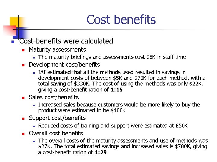 Cost benefits n Cost-benefits were calculated n Maturity assessments n n Development cost/benefits n