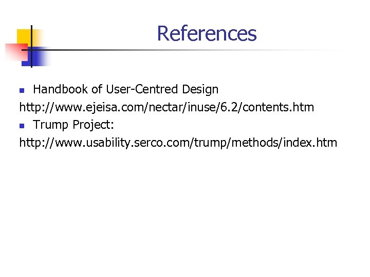 References Handbook of User-Centred Design http: //www. ejeisa. com/nectar/inuse/6. 2/contents. htm n Trump Project:
