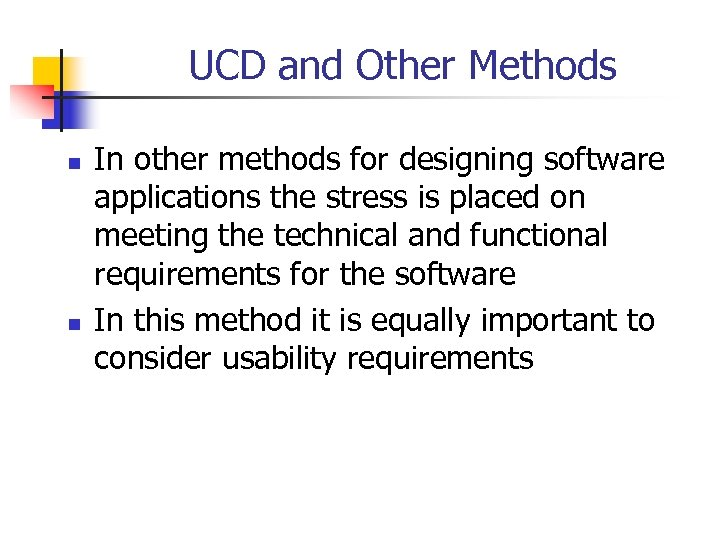 UCD and Other Methods n n In other methods for designing software applications the