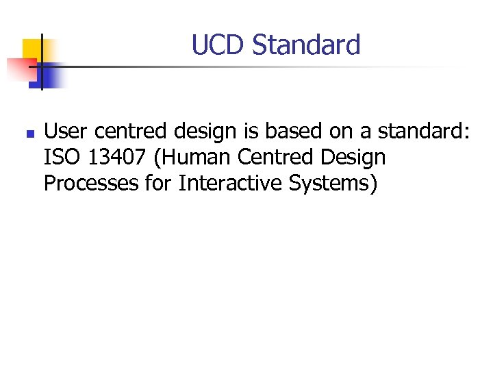 UCD Standard n User centred design is based on a standard: ISO 13407 (Human
