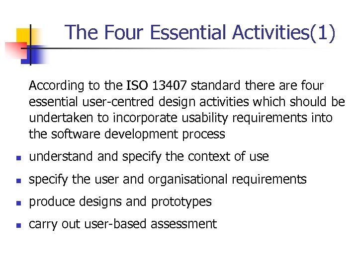 The Four Essential Activities(1) According to the ISO 13407 standard there are four essential