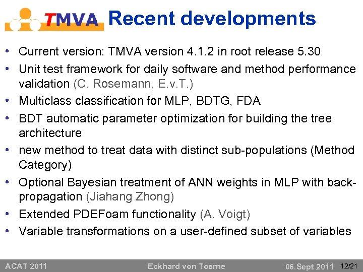 Recent developments • Current version: TMVA version 4. 1. 2 in root release 5.