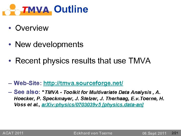 Outline • Overview • New developments • Recent physics results that use TMVA –