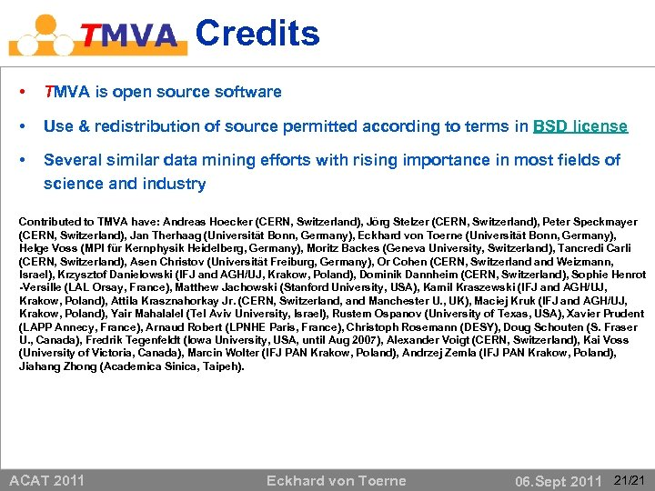 Credits • TMVA is open source software • Use & redistribution of source permitted