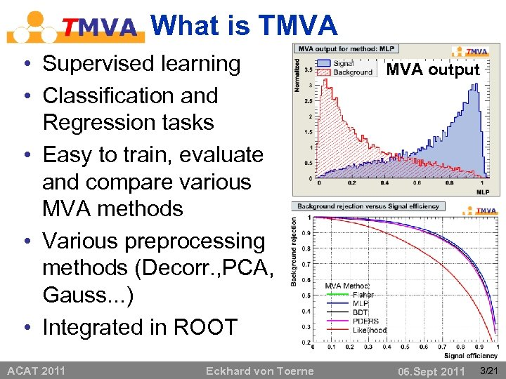 What is TMVA • Supervised learning • Classification and Regression tasks • Easy to