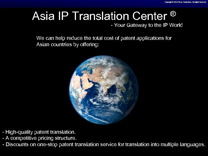 Copyright © 2010 Chizai Corporation. All Rights Reserved Asia IP Translation Center ® -