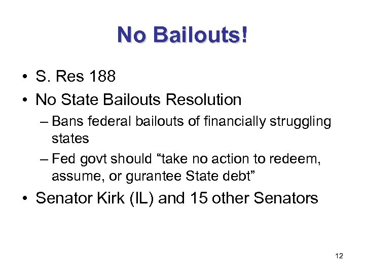 No Bailouts! • S. Res 188 • No State Bailouts Resolution – Bans federal