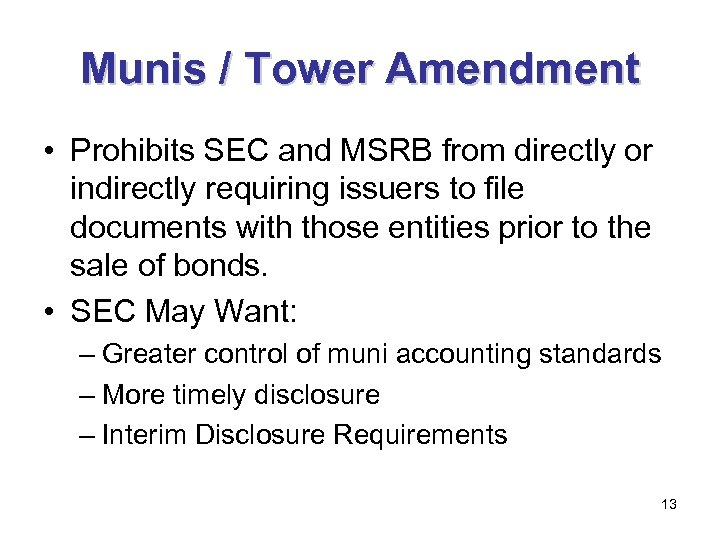 Munis / Tower Amendment • Prohibits SEC and MSRB from directly or indirectly requiring